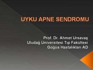 UYKU APNE SENDROMU Prof Dr Ahmet Ursava Uluda