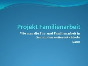 Projekt Familienarbeit Wie man die Ehe und Familienarbeit