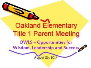Oakland Elementary Title 1 Parent Meeting OWLS Opportunities