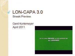 LONCAPA 3 0 Sneak Preview Gerd Kortemeyer April