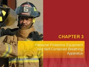 CHAPTER 3 Personal Protective Equipment and SelfContained Breathing