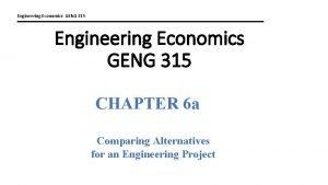 Engineering Economics GENG 315 Engineering Economics GENG 315
