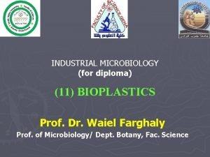 INDUSTRIAL MICROBIOLOGY for diploma 11 BIOPLASTICS Prof Dr