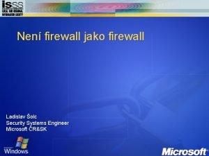 Nen firewall jako firewall Ladislav olc Security Systems
