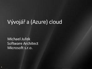 Vvoj a Azure cloud Michael Juek Software Architect