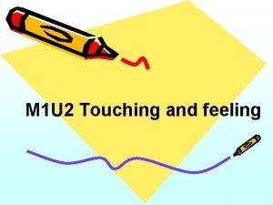 M 1 U 2 Touching and feeling Chant