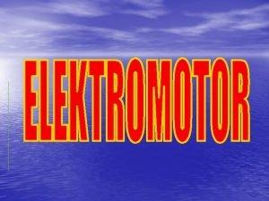 o je elektromotor Elektromotor je elektrick zariadenie premieajce