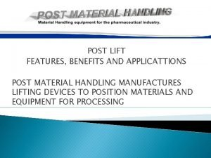 POST LIFT FEATURES BENEFITS AND APPLICATTIONS POST MATERIAL
