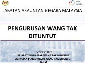 JABATAN AKAUNTAN NEGARA MALAYSIA PENGURUSAN WANG TAK DITUNTUT