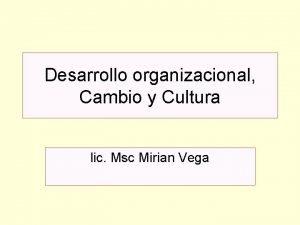 Desarrollo organizacional Cambio y Cultura lic Msc Mirian