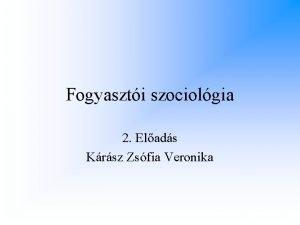 Fogyaszti szociolgia 2 Elads Krsz Zsfia Veronika Nemek