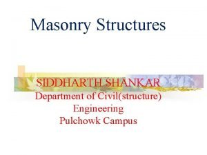 Masonry Structures SIDDHARTH SHANKAR Department of Civilstructure Engineering