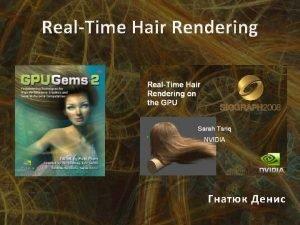 RealTime Hair Rendering Agenda Introduction Hair Geometry Hair