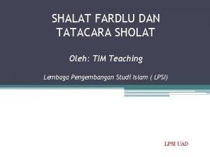 SHALAT FARDLU DAN TATACARA SHOLAT Oleh TIM Teaching