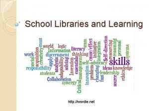 School Libraries and Learning http wordle net Why