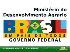Ministrio do Desenvolvimento Agrrio SEGURO DA AGRICULTURA FAMILIAR