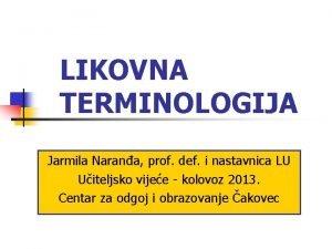 LIKOVNA TERMINOLOGIJA Jarmila Narana prof def i nastavnica