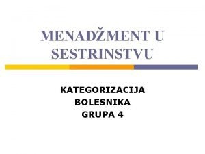 MENADMENT U SESTRINSTVU KATEGORIZACIJA BOLESNIKA GRUPA 4 GRUPA