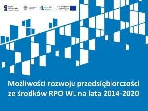 Moliwoci rozwoju przedsibiorczoci ze rodkw RPO WL na