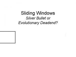 Sliding Windows Silver Bullet or Evolutionary Deadend A