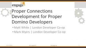 Proper Connections Development for Proper Domino Developers Matt