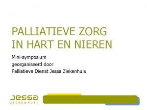 PALLIATIEVE ZORG IN HART EN NIEREN Minisymposium georganiseerd