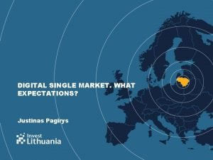 DIGITAL SINGLE MARKET WHAT EXPECTATIONS Justinas Pagirys 1