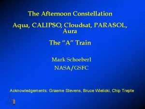 The Afternoon Constellation Aqua CALIPSO Cloudsat PARASOL Aura