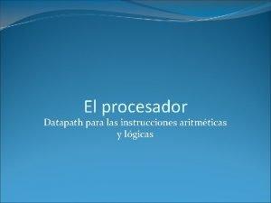 El procesador Datapath para las instrucciones aritmticas y