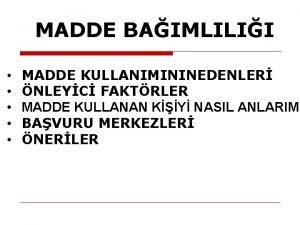MADDE BAIMLILII MADDE KULLANIMININ NEDENLER NLEYC FAKTRLER MADDE