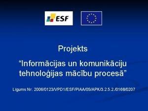 Projekts Informcijas un komunikciju tehnoloijas mcbu proces Lgums