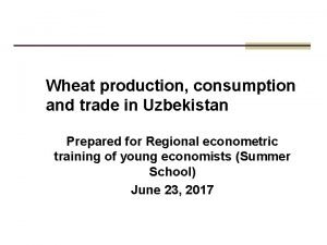 Wheat production consumption and trade in Uzbekistan Prepared
