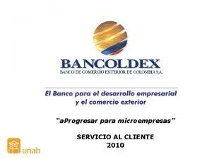 a Progresar para microempresas SERVICIO AL CLIENTE 2010
