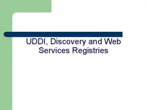 UDDI Discovery and Web Services Registries Introduction l
