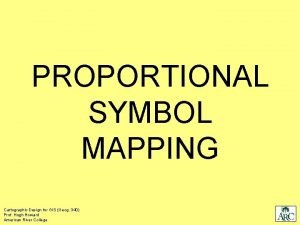 PROPORTIONAL SYMBOL MAPPING Cartographic Design for GIS Geog