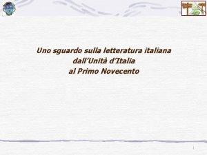 Uno sguardo sulla letteratura italiana dallUnit dItalia al