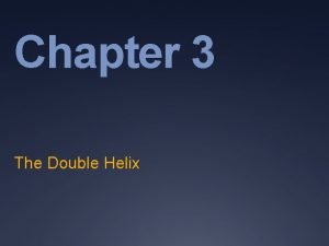 Chapter 3 The Double Helix Genetic Material DNA