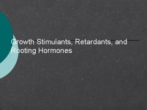 Growth Stimulants Retardants and Rooting Hormones Growth regulators