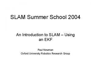 SLAM Summer School 2004 An Introduction to SLAM