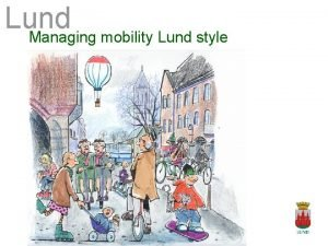 Lund Managing mobility Lund style Lunda Ma Ts