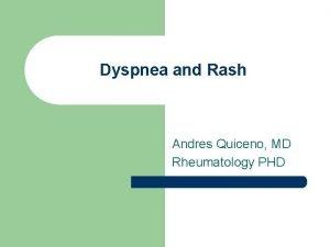 Dyspnea and Rash Andres Quiceno MD Rheumatology PHD