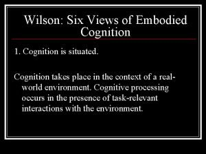 Wilson Six Views of Embodied Cognition 1 Cognition