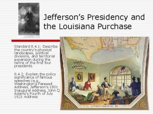 Jeffersons Presidency and the Louisiana Purchase Standard 8