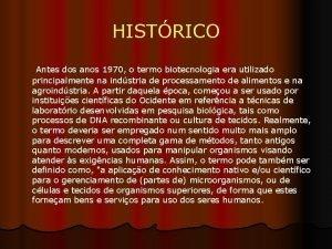 HISTRICO Antes dos anos 1970 o termo biotecnologia