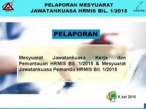 PELAPORAN MESYUARAT JAWATANKUASA HRMIS BIL 12015 PELAPORAN Mesyuarat