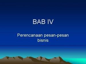 BAB IV Perencanaan pesanpesan bisnis Perencanaan pesan merupakan