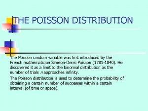THE POISSON DISTRIBUTION The Poisson random variable was