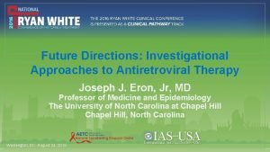 Future Directions Investigational Approaches to Antiretroviral Therapy Joseph