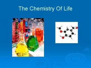 The Chemistry Of Life Chemistry of Life depends