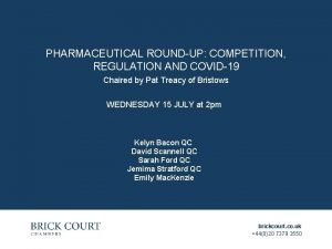 PHARMACEUTICAL ROUNDUP COMPETITION REGULATION AND COVID19 Chaired by